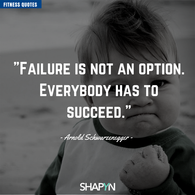 Failure is not an option - Zitat von Arnie