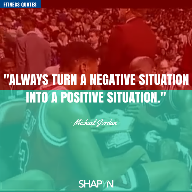 Always turn a negative situation into a positive situation